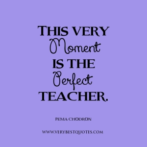 live-in-the-moment-quotes-perfect-teacher